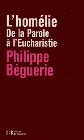 Couverture du livre « L'homélie ; de la Parole à l'Eucharistie » de Philippe Beguerie aux éditions Desclee De Brouwer