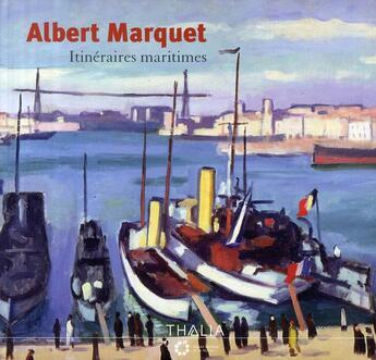 Couverture du livre « Albert Marquet, itinéraires maritimes » de Collectif aux éditions Thalia