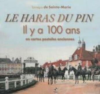 Couverture du livre « Le haras du pin ; il y a 100 ans en cartes postales anciennes » de Tanneguy De Sainte-Marie aux éditions Patrimoines & Medias