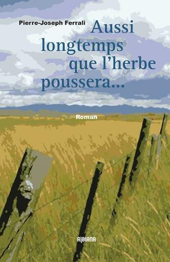 Couverture du livre « Aussi longtemps que l'herbe poussera... ; et que couleront les rivières » de Pierre-Joseph Ferrali aux éditions Albiana