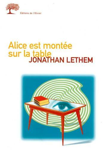 Couverture du livre « Alice est montee sur la table » de Jonathan Lethem aux éditions Editions De L'olivier