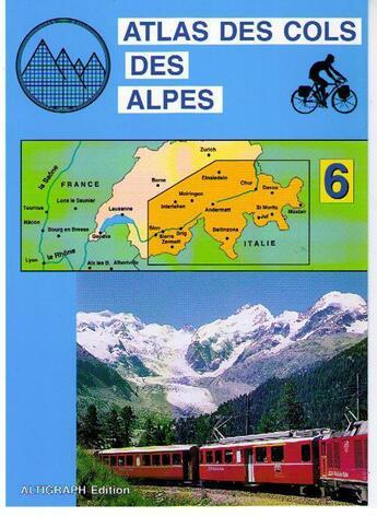 Couverture du livre « Atlas Cols Des Alpes Tome 6alpes De La Suisse » de  aux éditions Altigraph