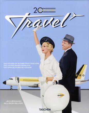 Couverture du livre « 20th century travel ; 100 years of travel ads » de Jim Heimann aux éditions Taschen