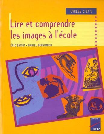 Couverture du livre « Lire et comprendre les images ; cycles 2 et 3 » de Eric Battut aux éditions Retz