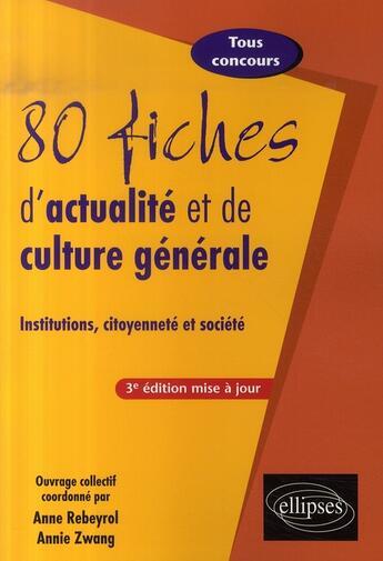 Couverture du livre « 80 fiches d'actualité et de culture générale ; tous concours (3e édition) » de Zwang aux éditions Ellipses Marketing