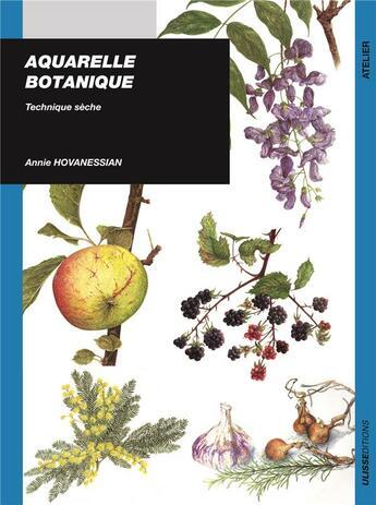 Couverture du livre « Aquarelle botanique technique sèche » de Annie Hovanessian aux éditions Ulisse