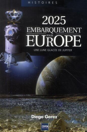Couverture du livre « 2025 ; embarquement pour Europe ; une lune glacée de Jupiter » de Diego Gerez aux éditions A2c Medias