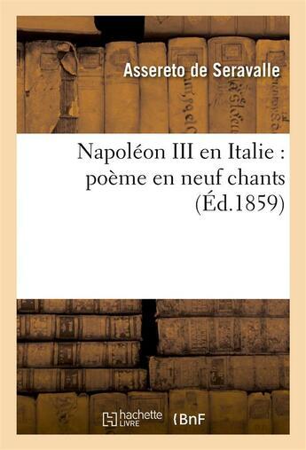 Couverture du livre « Napoleon iii en italie : poeme en neuf chants » de Seravalle Assereto D aux éditions Hachette Bnf