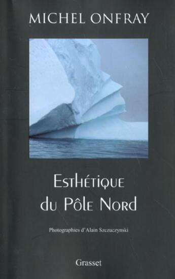 Couverture du livre « Esthétique du pôle nord » de Michel Onfray aux éditions Grasset Et Fasquelle