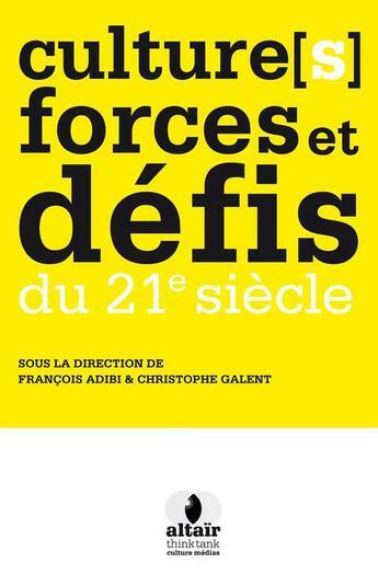 Couverture du livre « Culture(s), forces et défis du 21e siècle » de Francois Adibi et Christophe Galent aux éditions Le Publieur