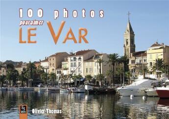 Couverture du livre « 100 photos pour aimer le Var » de Olivier Thomas aux éditions Editions Sutton