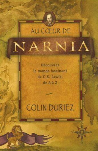 Couverture du livre « Au coeur de Narnia ; découvrez le monde fascinant de C.S. Lewis, de A à Z » de Duriez C. aux éditions Raphael Suisse