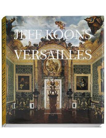 Couverture du livre « Jeff Koons ; Versailles » de Collectif aux éditions Xavier Barral