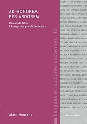 Couverture du livre « Ad honorem per ardorem ; manuel de latin à l'usage des grands débutants » de Alain Meurant aux éditions Safran Bruxelles