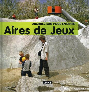 Couverture du livre « Architecture pour enfants : aires de jeux » de Carles Broto aux éditions Links