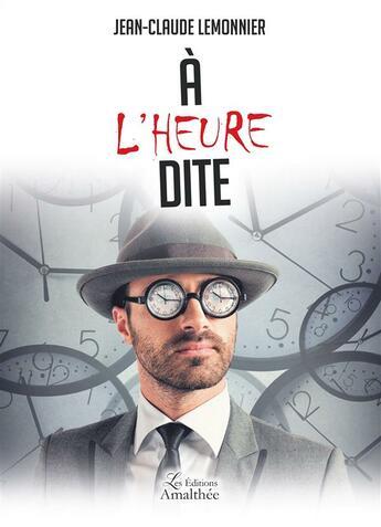 Couverture du livre « À l'heure dite » de Jean-Claude Lemonnier aux éditions Amalthee
