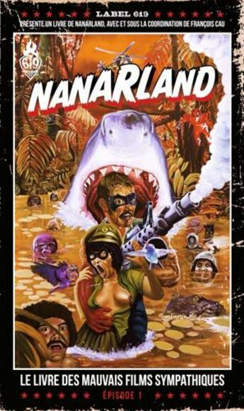 Couverture du livre « Nanarland ; le livre des mauvais films sympathiques t.1 » de Collectif et Francois Cau aux éditions Ankama