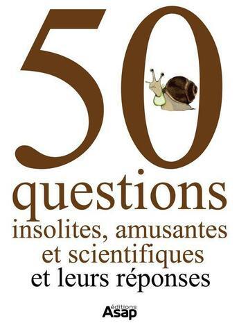 Couverture du livre « 50 questions insolites, amusantes et scientifiques ; et leurs réponses » de Collectif aux éditions Editions Asap