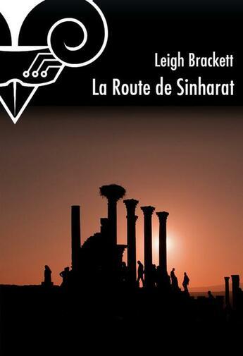 Couverture du livre « La route de Sinharat » de Leigh Brackett aux éditions Le Belial