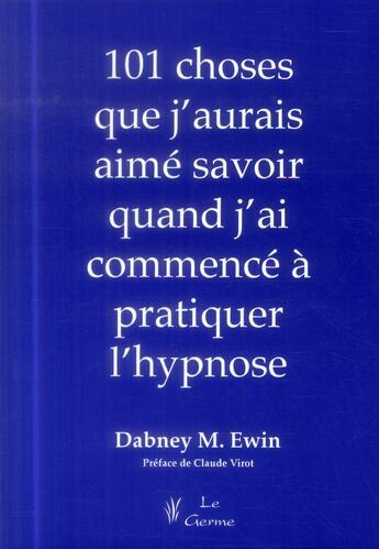Couverture du livre « 101 Choses Que J'Aurais Aime Savoir Quand J'Ai Commence A Pratiquer L'Hypnose » de Ewin D aux éditions Satas