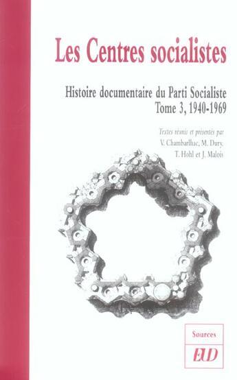 Couverture du livre « Les centres socialistes. histoire documentaire du parti socialiste t.3 ; 1940-1969 » de Collectif aux éditions Pu De Dijon