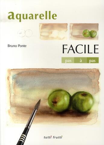 Couverture du livre « Aquarelle facile » de Ponte Bruno aux éditions Tutti Frutti