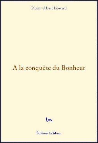 Couverture du livre « À la conquête du bonheur » de Plotin et Albert Libertad aux éditions Le Mono