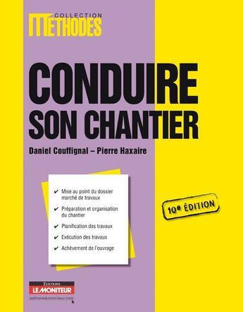 Couverture du livre « Conduire son chantier (10e édition) » de Pierre Haxaire et Daniel Couffignal aux éditions Le Moniteur