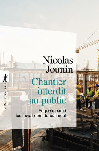 Couverture du livre « Chantier interdit au public ; enquête parmi les travailleurs du bâtiment » de Nicolas Jounin aux éditions La Decouverte