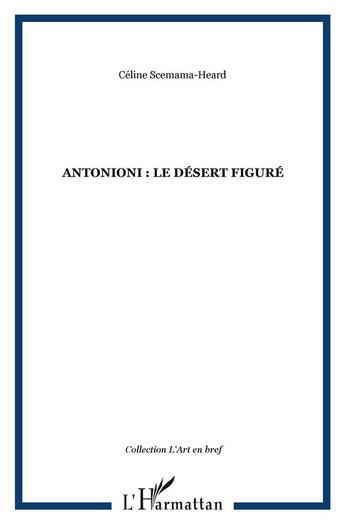 Couverture du livre « Antonioni : le désert figuré » de Celine Scemama-Heard aux éditions Harmattan
