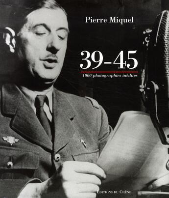 Couverture du livre « 39-45 : 1000 Images Inedites Des Archives Militaires » de Miquel-P aux éditions Chene