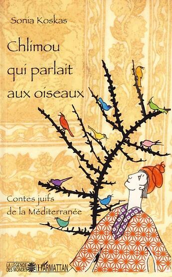 Couverture du livre « Chlimou qui parlait aux oiseaux ; contes juifs de la Méditerranée » de Sonia Koskas aux éditions L'harmattan