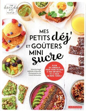 Couverture du livre « Mes petits dej et goûters mini sucre » de Charly Deslandes et Severine Auge et Adelaide D' Aboville aux éditions Larousse