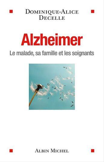 Couverture du livre « Alzheimer ; le malade, sa famille et les soignants » de Dominique-Alice Decelle aux éditions Albin Michel