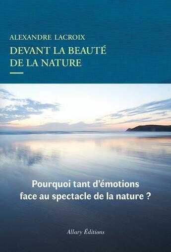 Couverture du livre « Devant la beauté de la nature » de Alexandre Lacroix aux éditions Allary