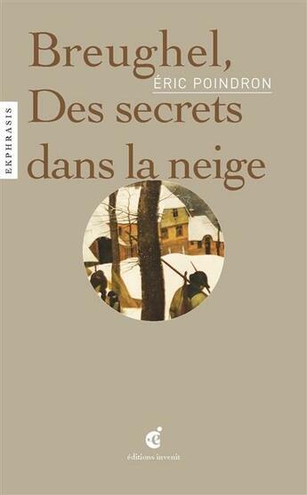 Couverture du livre « Brueghel, des secrets dans la neige » de Eric Poindron aux éditions Invenit