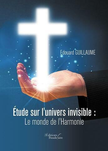Couverture du livre « Étude sur l'univers invisible ; le monde de l'harmonie » de Edouard Guillaume aux éditions Baudelaire
