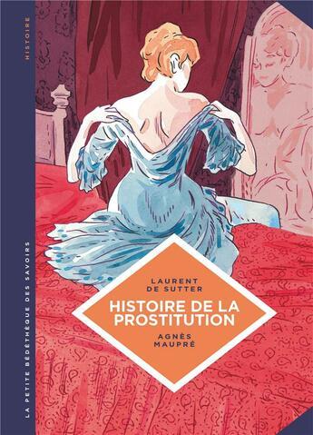 Couverture du livre « La petite bédéthèque des savoirs T.10 ; histoire de la prostitution » de Laurent De Sutter et Agnes Maupre aux éditions Lombard