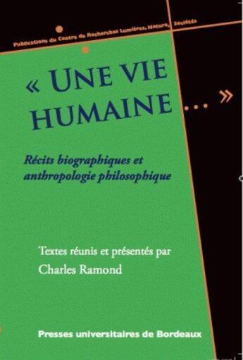 Couverture du livre « «une vie humaine...» ; récits biographiques et anthropologie philosophique » de Charles Ramond aux éditions Pu De Bordeaux