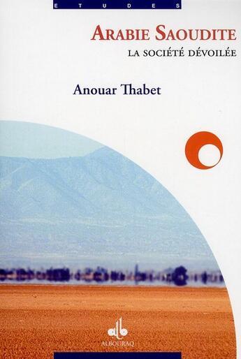 Couverture du livre « Arabie Saoudite ; la société dévoilée » de Anouar Thabet aux éditions Albouraq