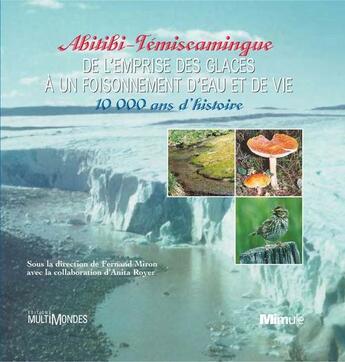 Couverture du livre « Abitibi-Témiscamingue ; de l'emprise des glaces à un foisonnement d'eau et de vie ; 10 000 ans d'histoire » de Fernand Miron aux éditions Multimondes