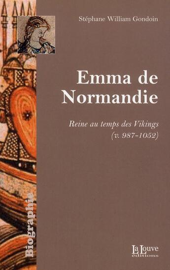 Couverture du livre « Emma de Normandie ; une reine au temps de Vikings (v. 978-1052) » de Stephane William Gondoin aux éditions La Louve