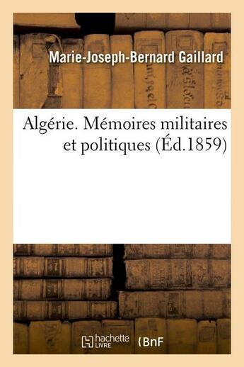 Couverture du livre « Algerie. Memoires Militaires Et Politiques, (Ed.1859) » de Gaillard M J B aux éditions Hachette Bnf