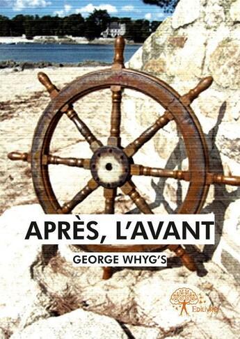 Couverture du livre « Après, l'avant » de George Whyg'S aux éditions Edilivre-aparis