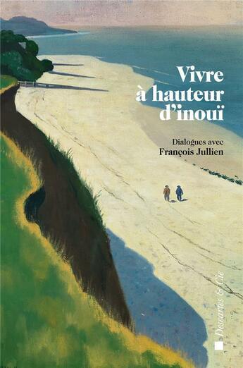 Couverture du livre « Vivre à hauteur d'inouï ; dialogues avec François Jullien » de Collectif aux éditions Descartes & Cie