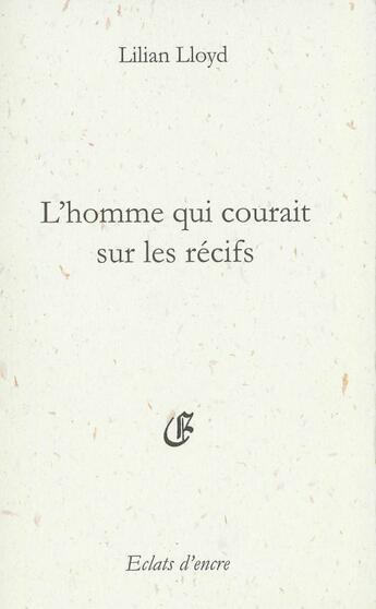 Couverture du livre « L'homme qui courait sur les récifs » de Lilian Lloyd aux éditions Eclats D'encre