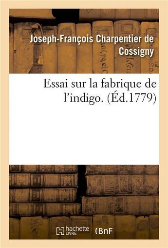 Couverture du livre « Essai sur la fabrique de l'indigo » de Charpentier De Cossi aux éditions Hachette Bnf