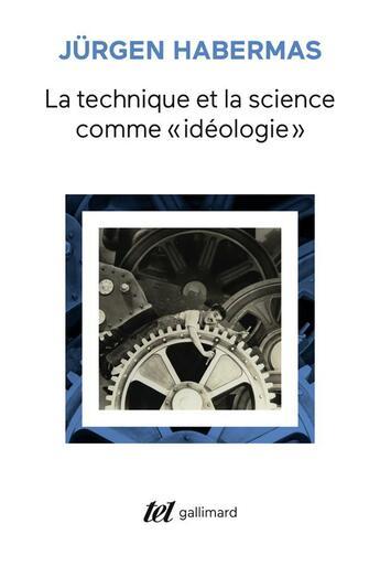 Couverture du livre « La technique et la science comme ideologie » de Jurgen Habermas aux éditions Gallimard