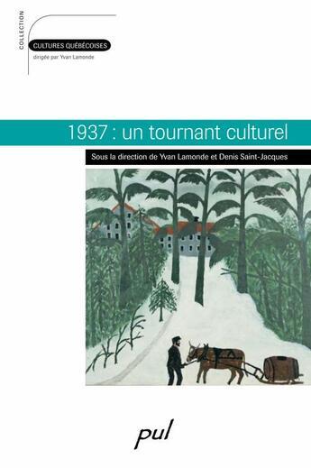 Couverture du livre « 1937 ; un tournant culturel » de Denis Saint-Jacques et Yvan Lamonde aux éditions Presses De L'universite De Laval
