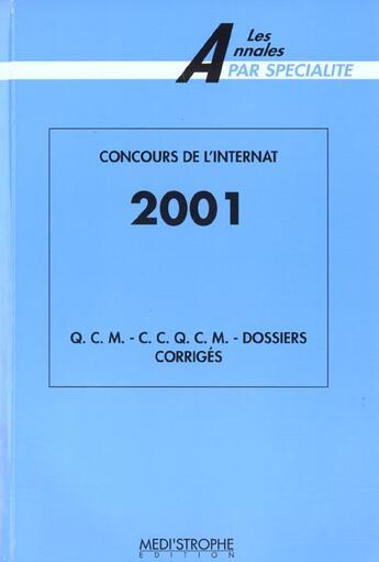 Couverture du livre « Concours De L'Internat 2001 Qcm -Ccqcm - Dossiers Corriges » de Collectif aux éditions Medi Strophe